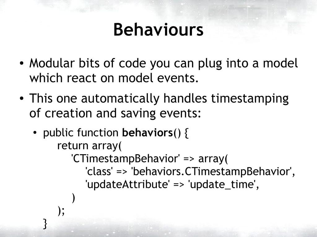 Behaviours ● Modular bits of code you can plug ...