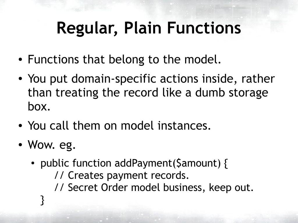 Regular, Plain Functions ● Functions that belon...