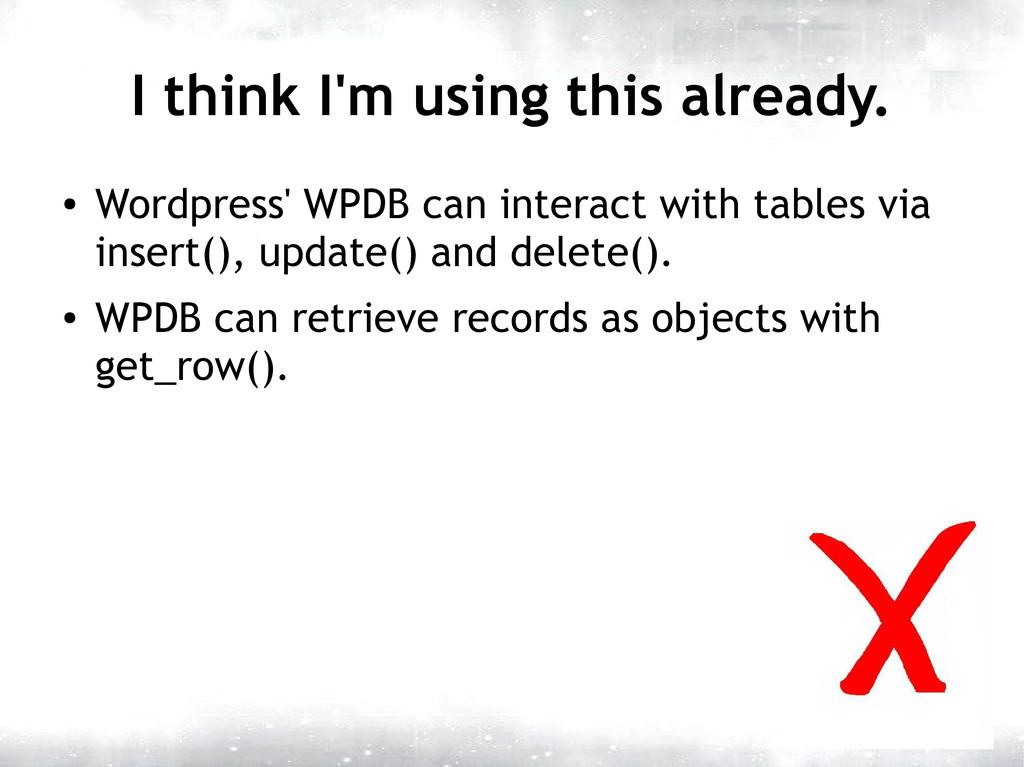 I think I'm using this already. ● Wordpress' WP...