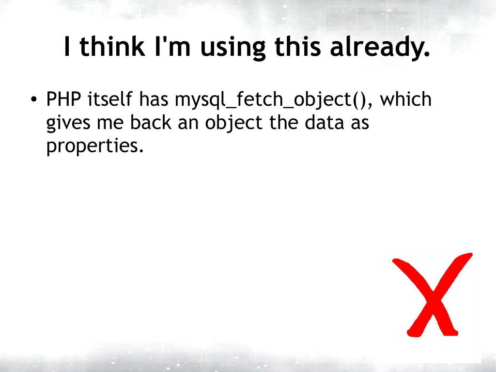 I think I'm using this already. ● PHP itself ha...