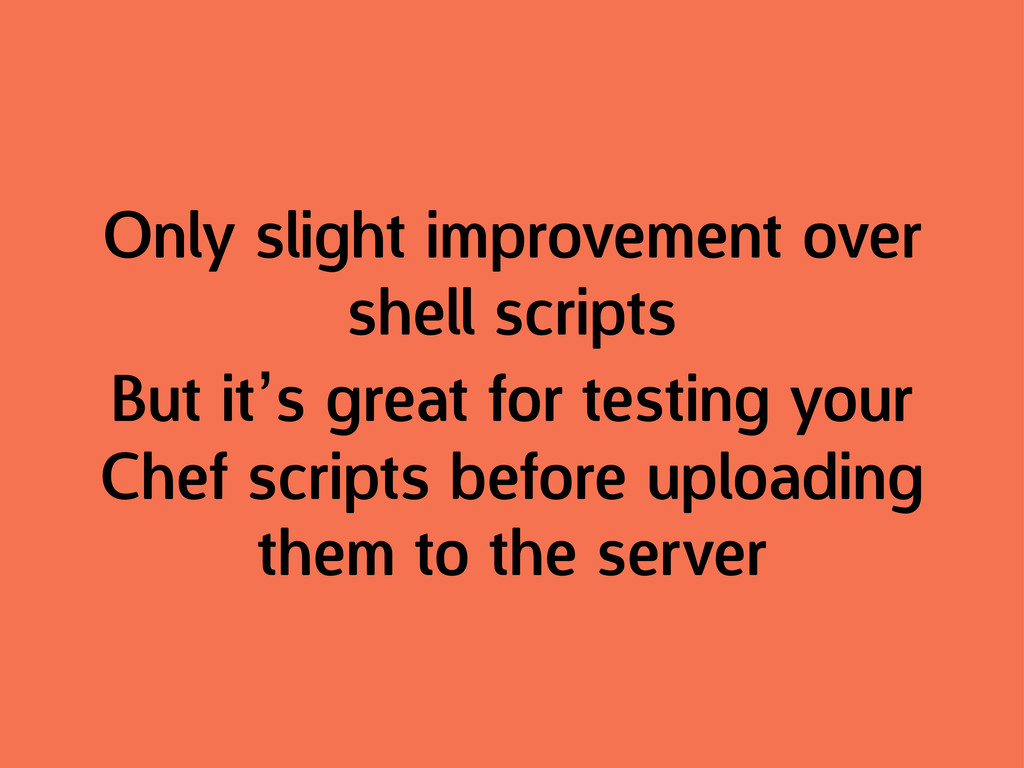Only slight improvement over shell scripts But ...