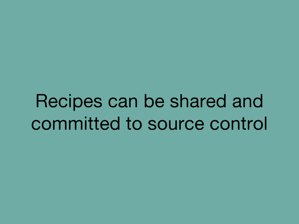 Recipes can be shared and committed to source c...