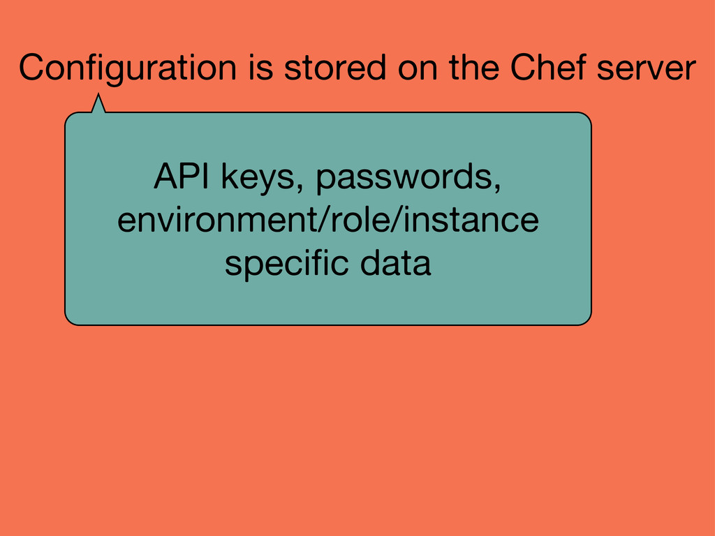 Configuration is stored on the Chef server API k...