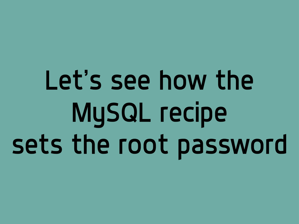 Let's see how the MySQL recipe sets the root pa...