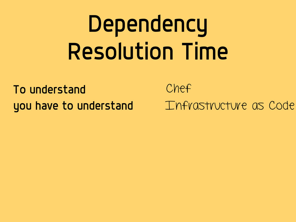 Dependency Resolution Time To understand Chef y...