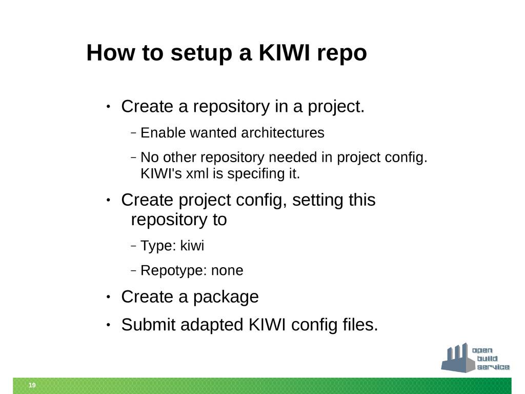 19 How to setup a KIWI repo • Create a reposito...