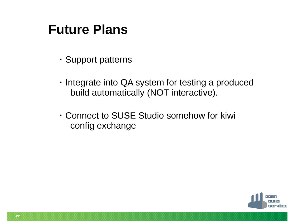 22 Future Plans • Support patterns • Integrate ...