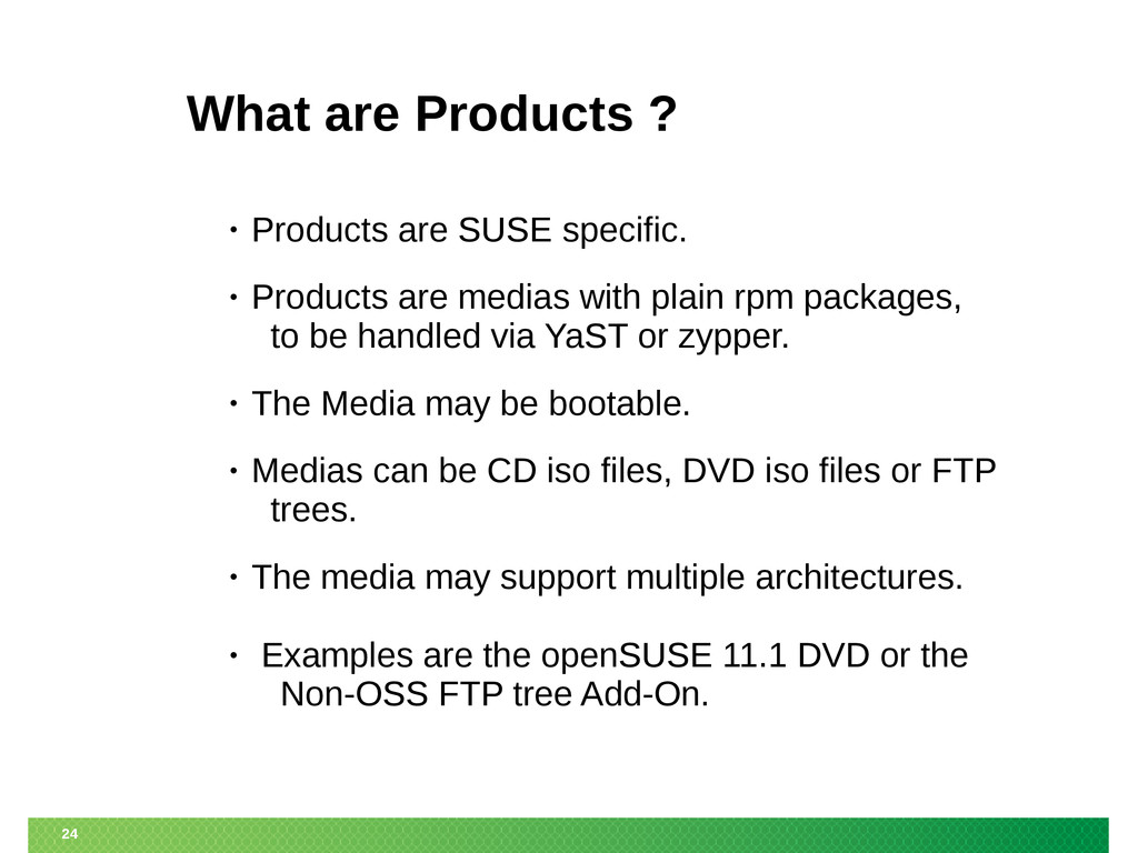 24 What are Products ? • Products are SUSE spec...