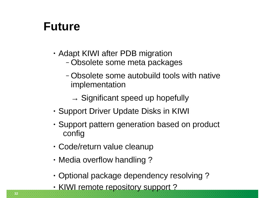 32 Future • Adapt KIWI after PDB migration ‒ Ob...