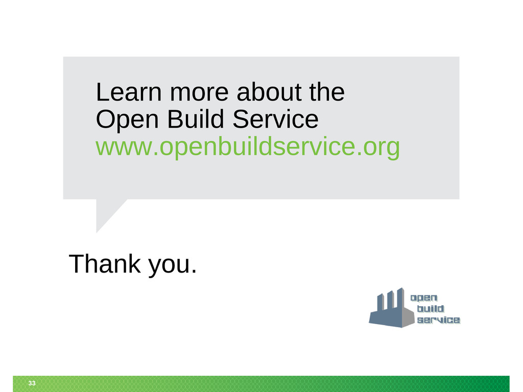 Thank you. 33 Learn more about the Open Build S...