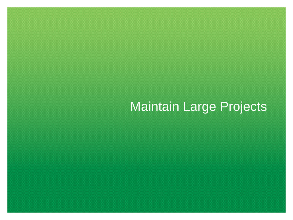 Maintain Large Projects