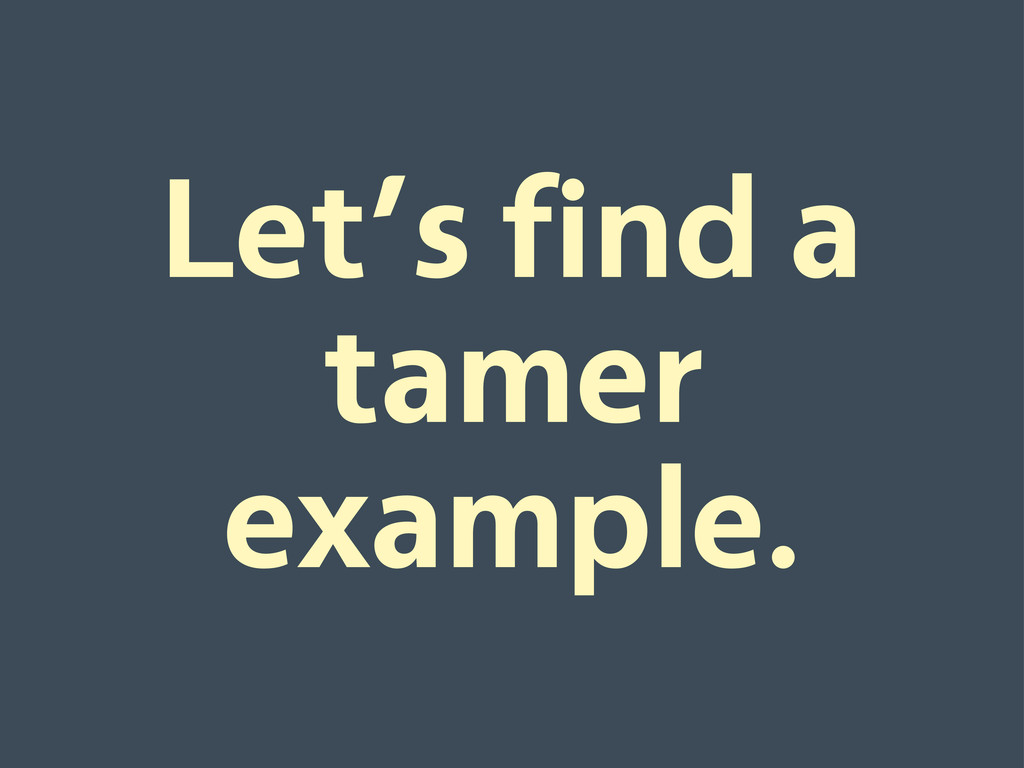 Let's find a tamer example.
