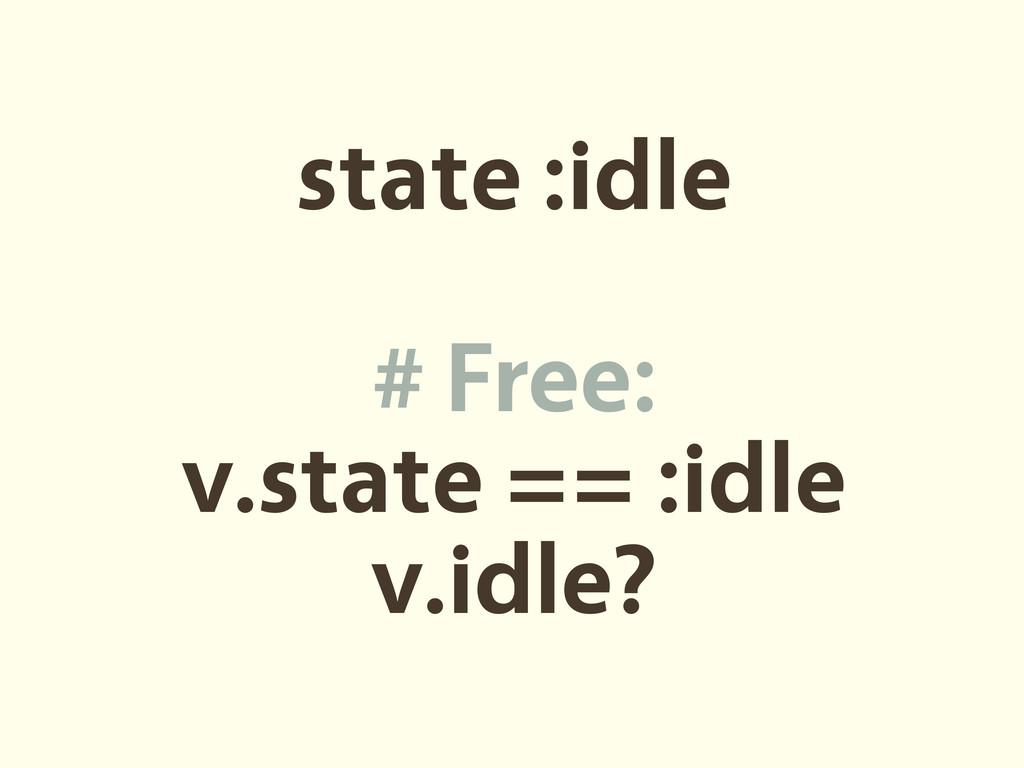 state :idle # Free: v.state == :idle v.idle?