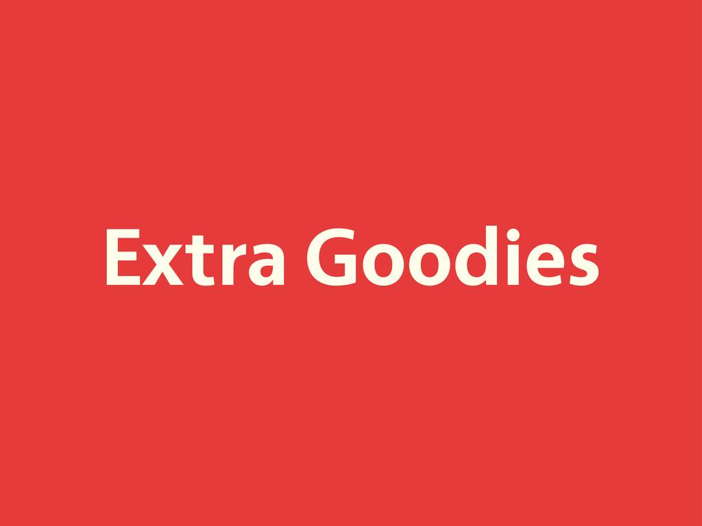 Extra Goodies