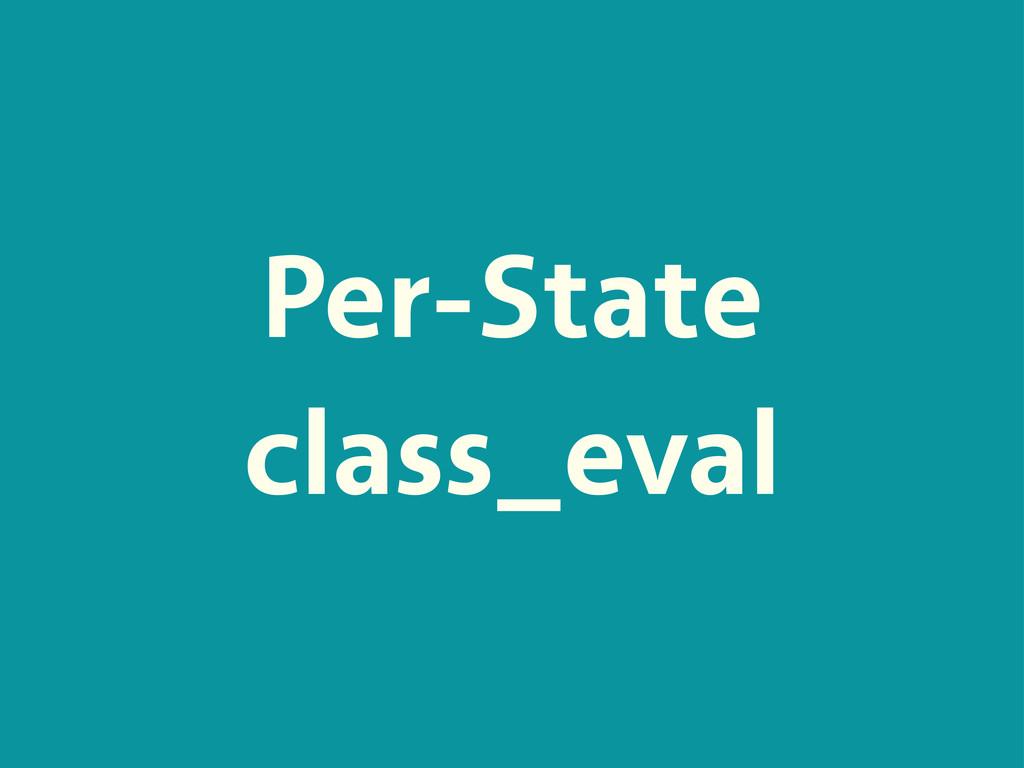 Per-State class_eval