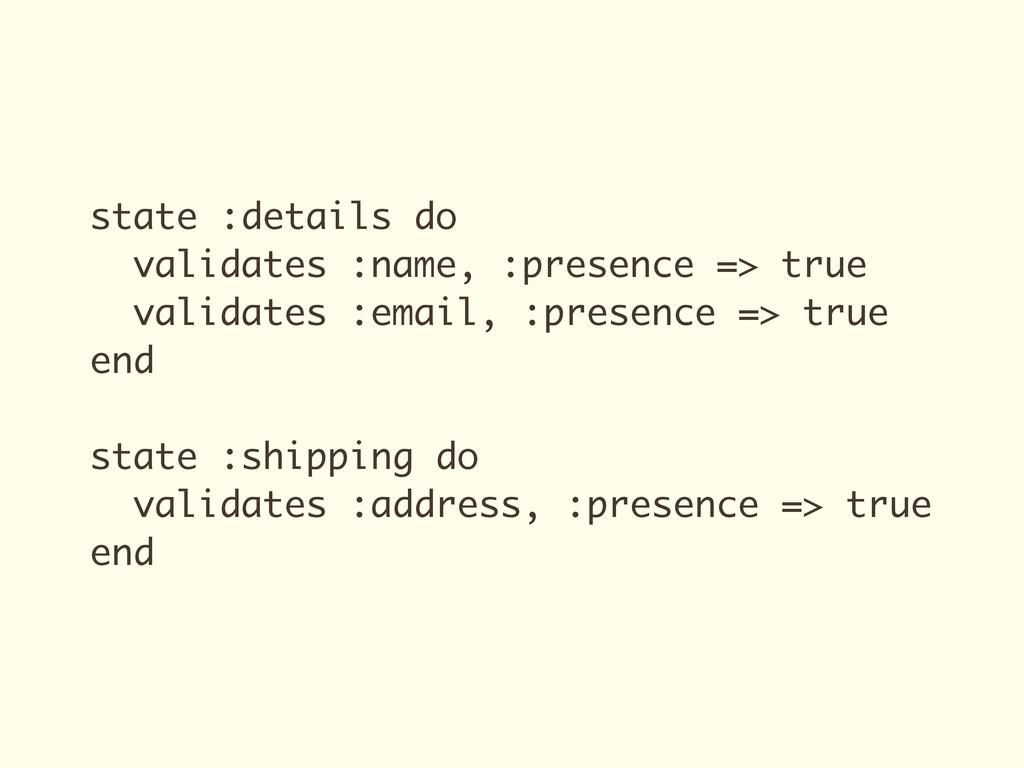state :details do validates :name, :presence =>...