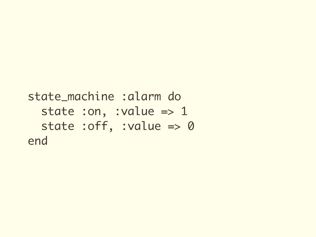 state_machine :alarm do state :on, :value => 1 ...