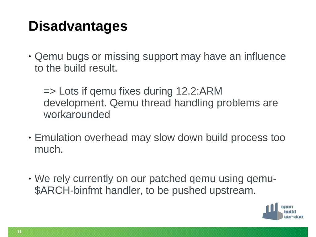 11 Disadvantages • Qemu bugs or missing support...