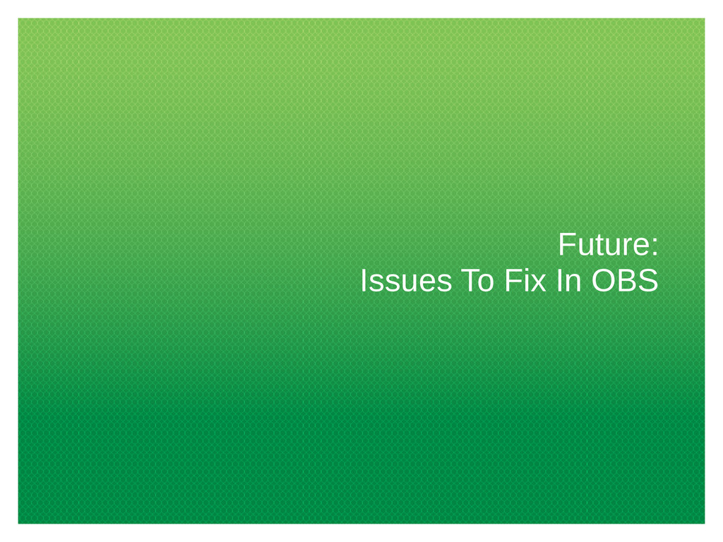Future: Issues To Fix In OBS