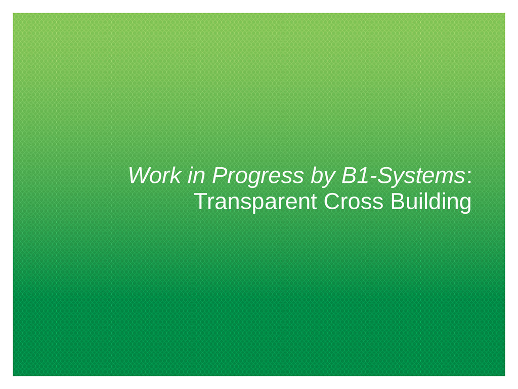 Work in Progress by B1-Systems: Transparent Cro...