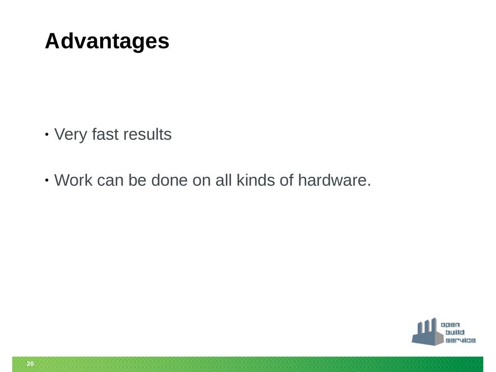 20 Advantages • Very fast results • Work can be...