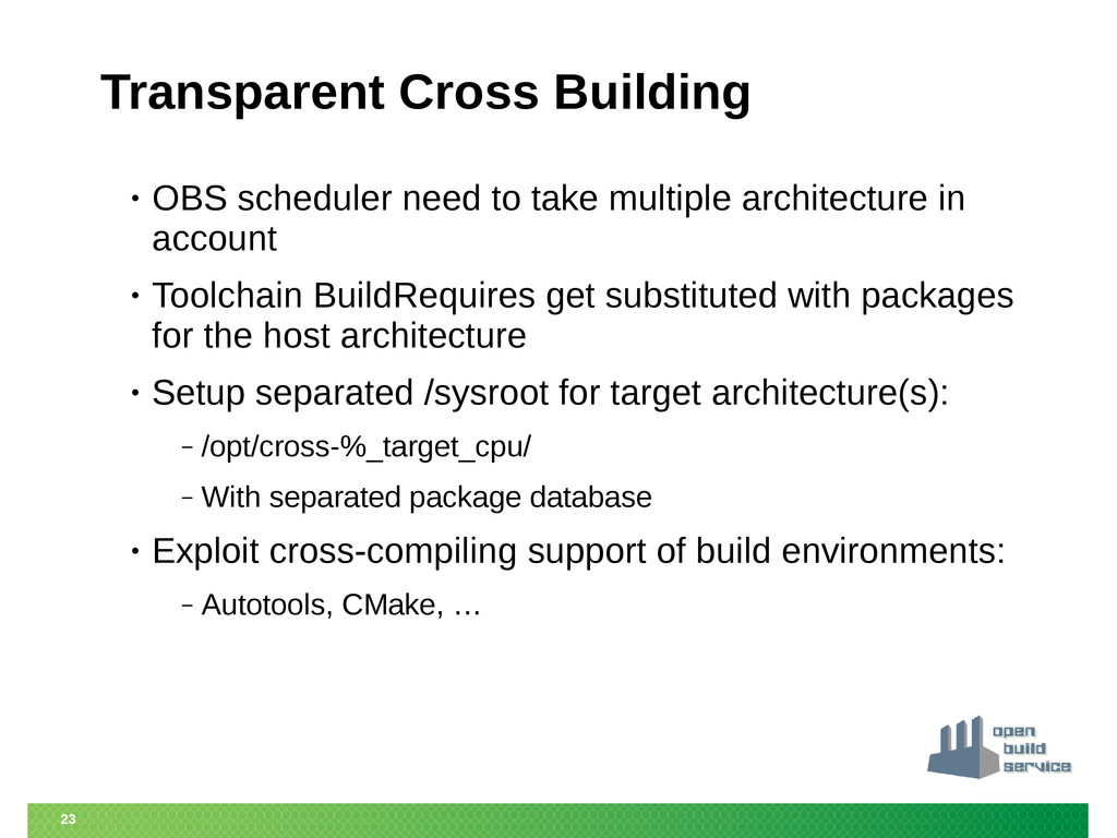 23 Transparent Cross Building • OBS scheduler n...