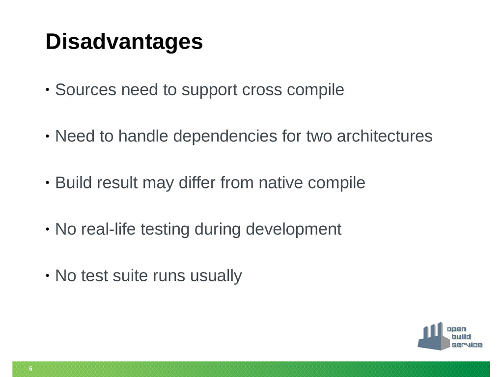 6 Disadvantages • Sources need to support cross...