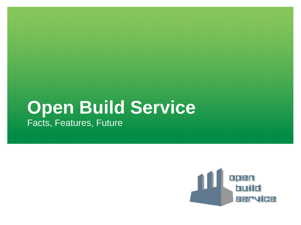 Open Build Service Facts, Features, Future