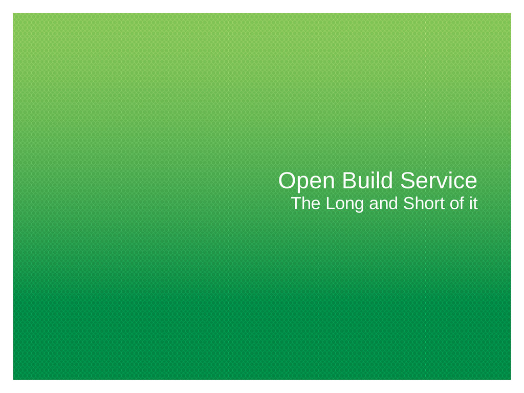 Open Build Service The Long and Short of it