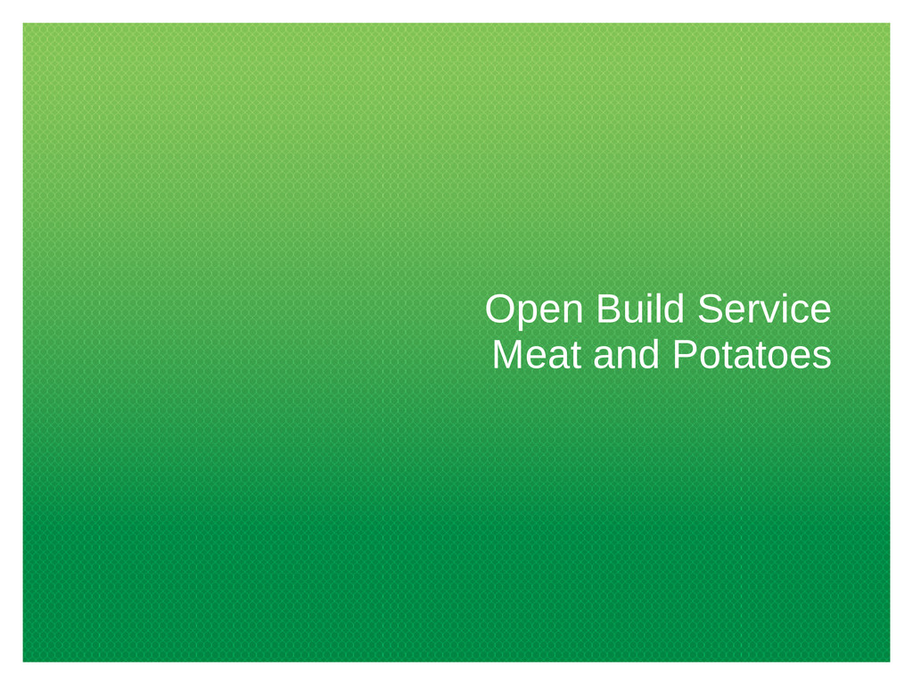 Open Build Service Meat and Potatoes