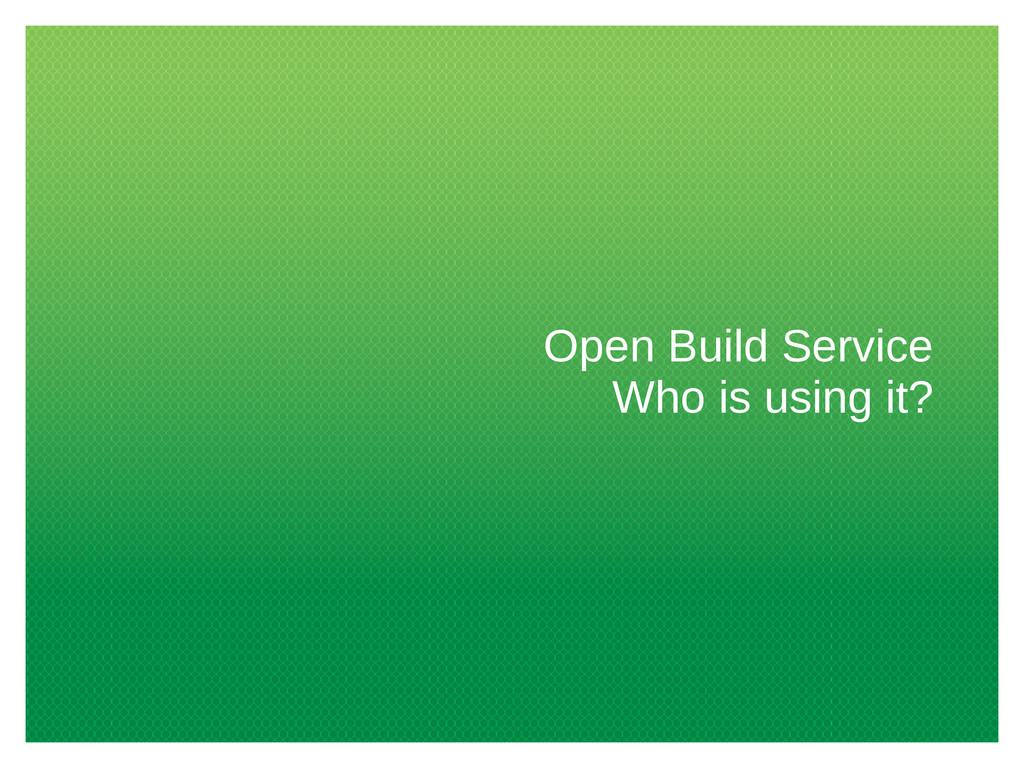 Open Build Service Who is using it?