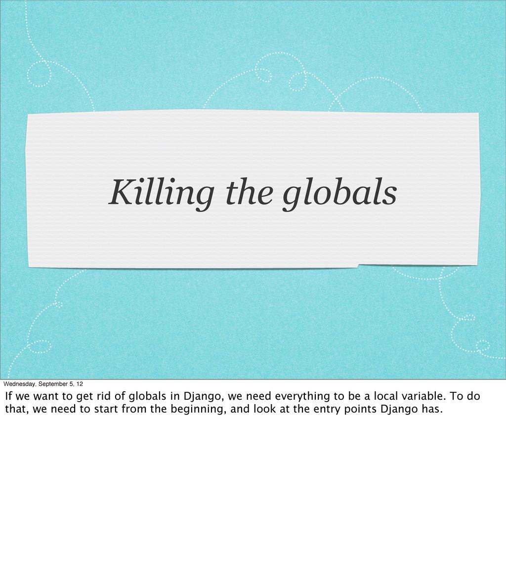Killing the globals Wednesday, September 5, 12 ...