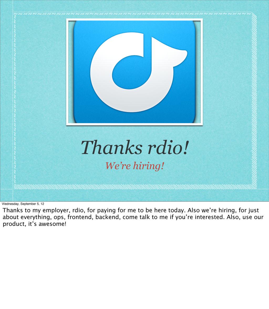 Thanks rdio! We're hiring! Wednesday, September...