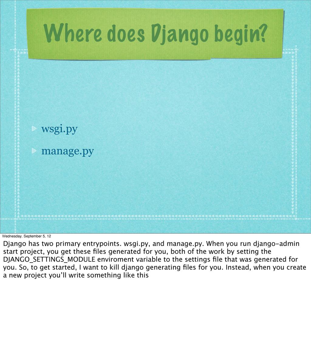 Where does Django begin? wsgi.py manage.py Wedn...