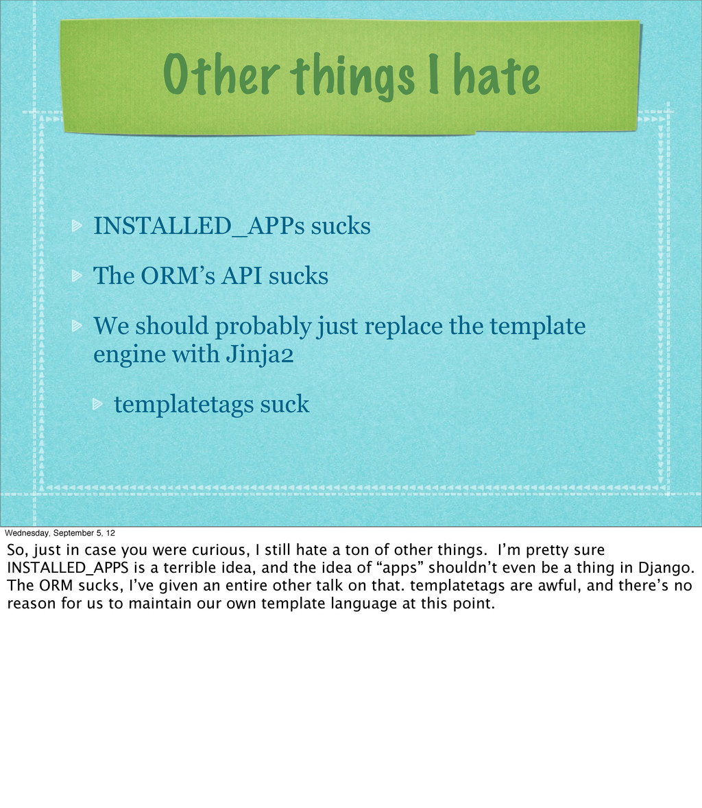 Other things I hate INSTALLED_APPs sucks The OR...