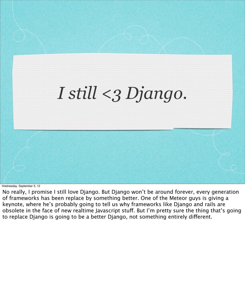 I still <3 Django. Wednesday, September 5, 12 N...