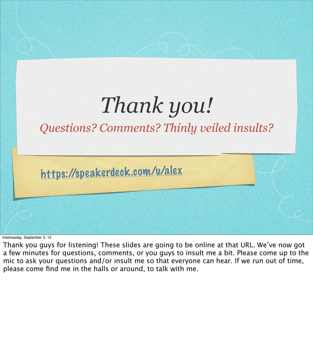 https:/ /speakerdeck.com/u/alex Thank you! Ques...