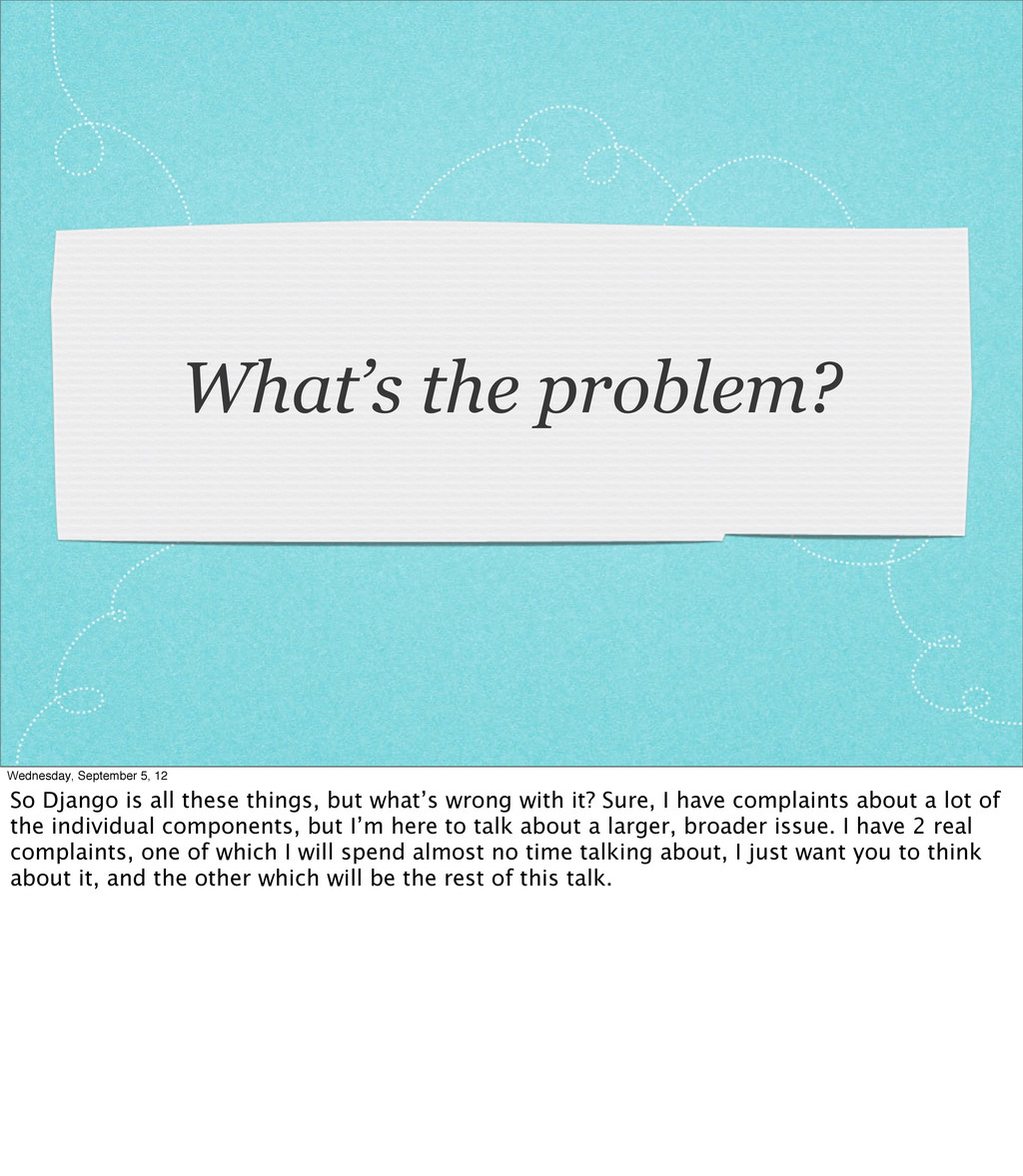 What's the problem? Wednesday, September 5, 12 ...
