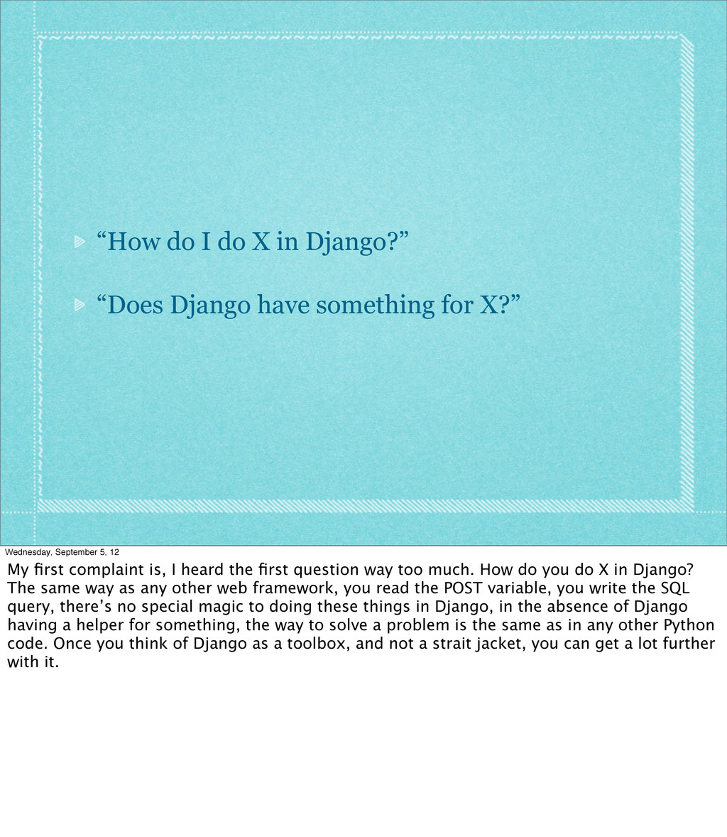 """""""How do I do X in Django?"""" """"Does Django have so..."""