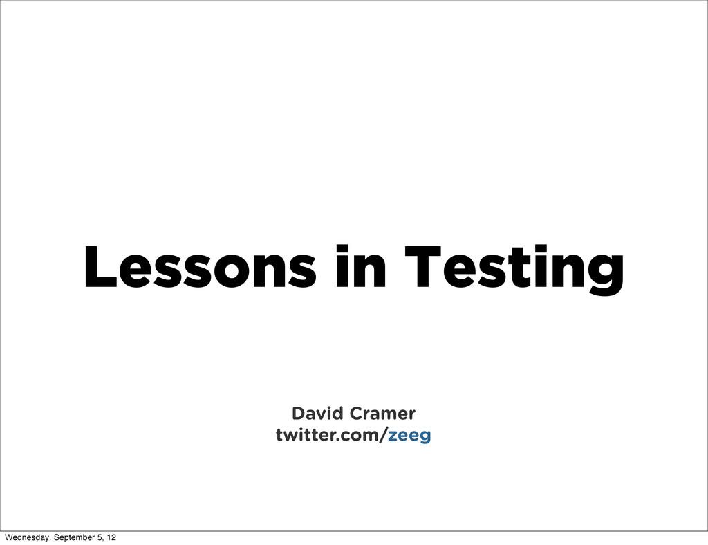 Lessons in Testing David Cramer twitter.com/zee...