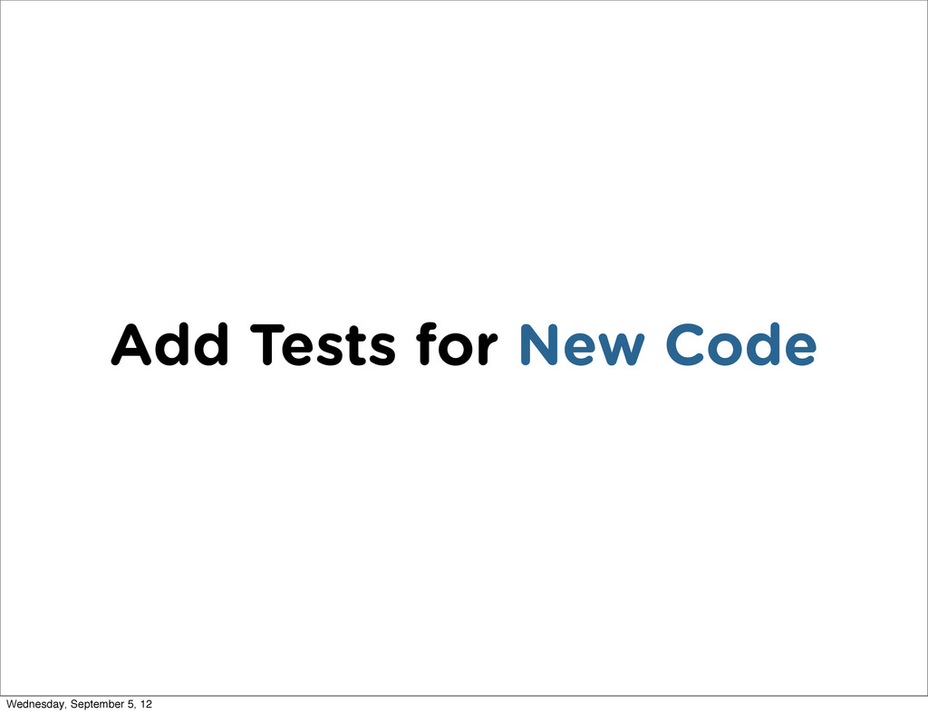 Add Tests for New Code Wednesday, September 5, ...