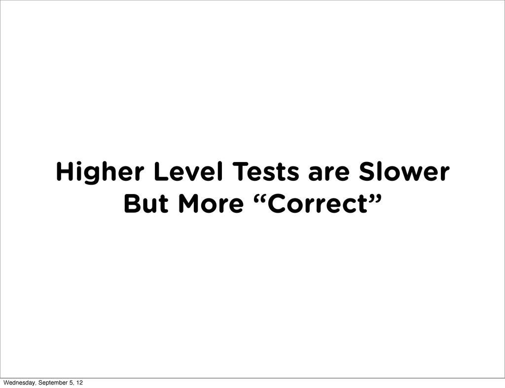 """Higher Level Tests are Slower But More """"Correct..."""