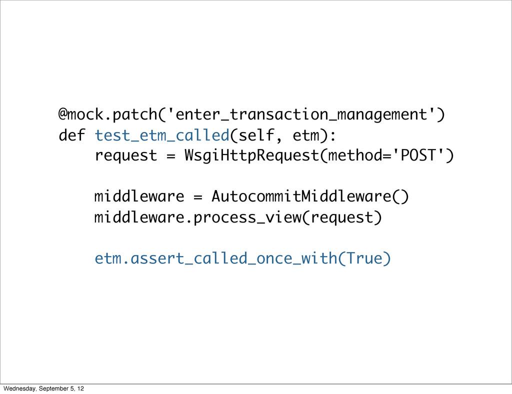 @mock.patch('enter_transaction_management') def...