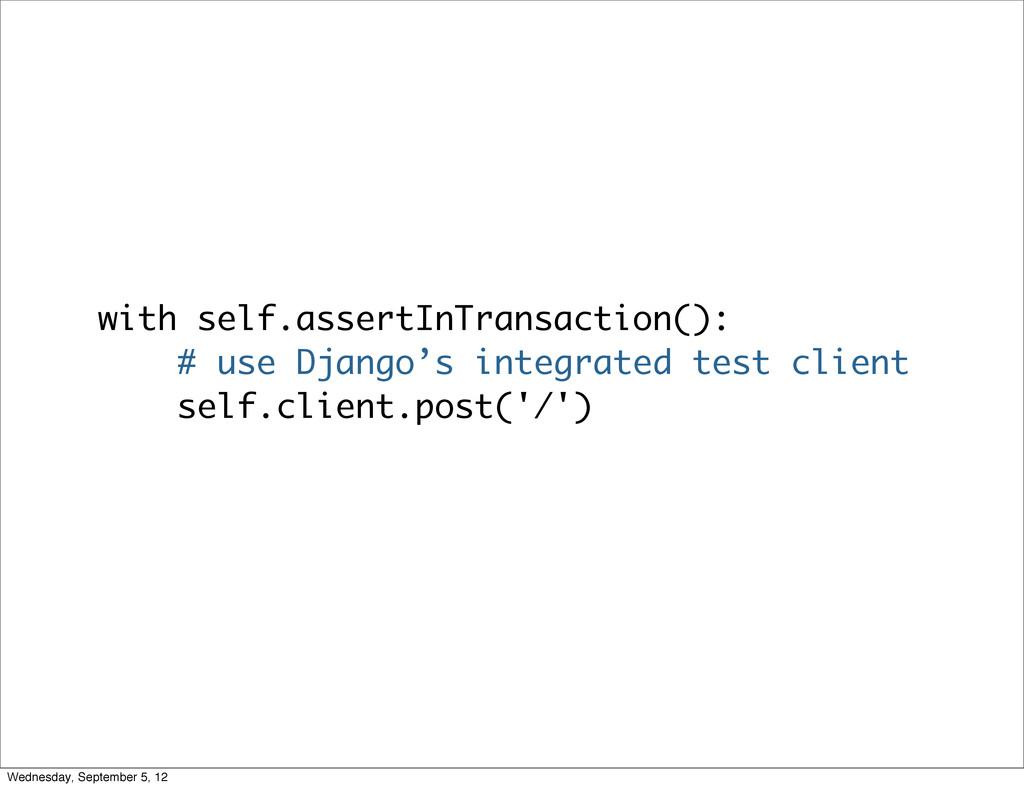 with self.assertInTransaction(): # use Django's...