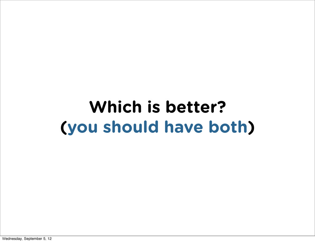 Which is better? (you should have both) Wednesd...
