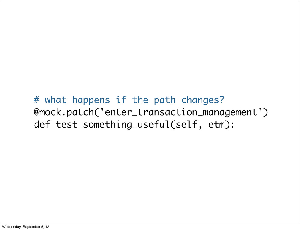 # what happens if the path changes? @mock.patch...