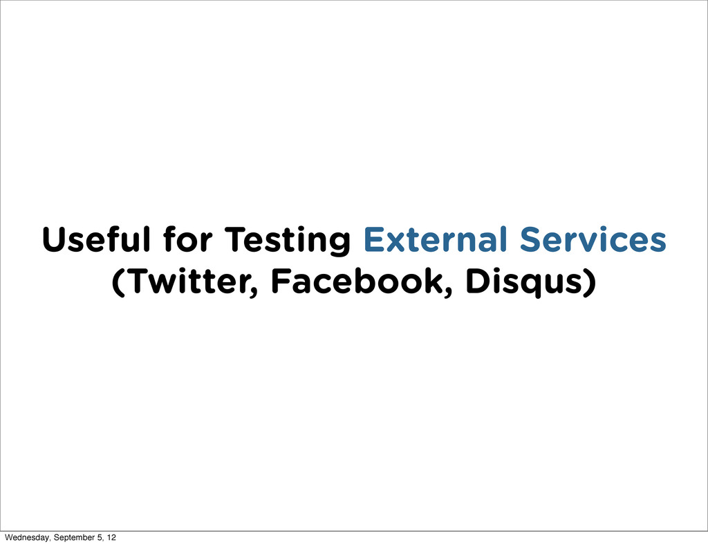 Useful for Testing External Services (Twitter, ...