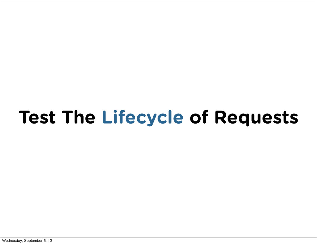 Test The Lifecycle of Requests Wednesday, Septe...