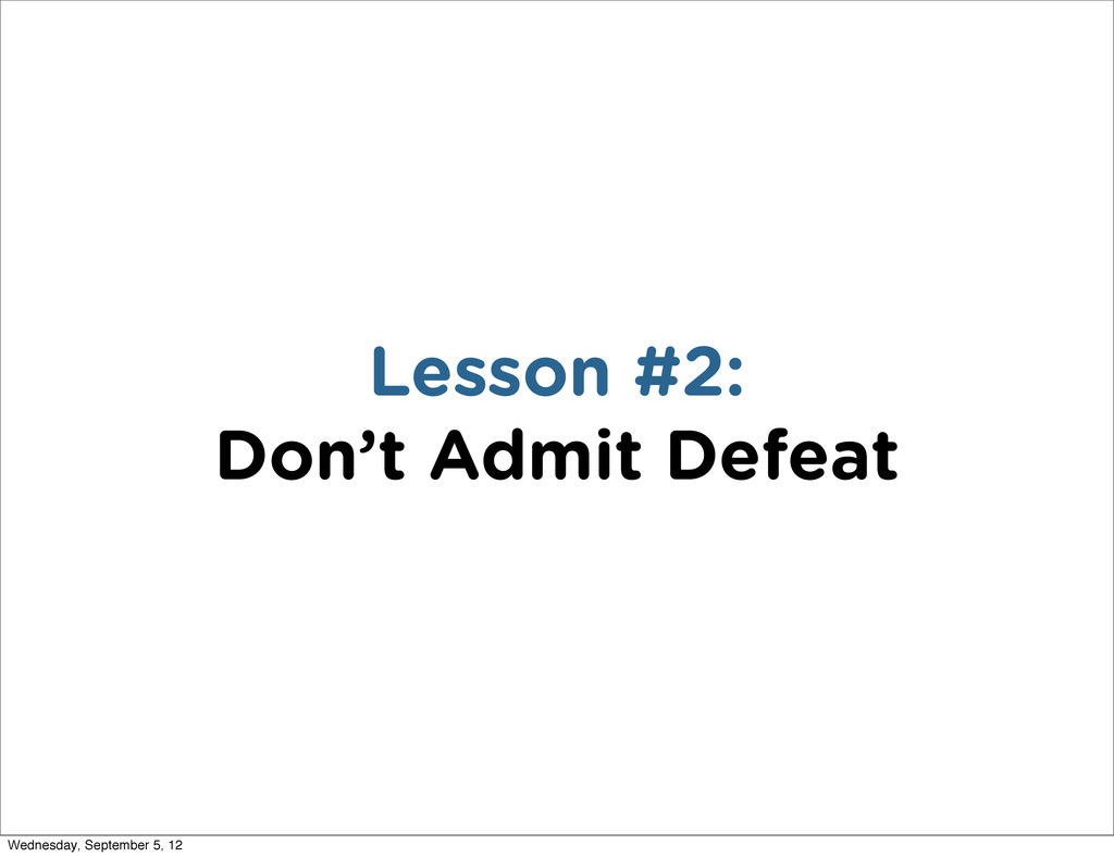 Lesson #2: Don't Admit Defeat Wednesday, Septem...