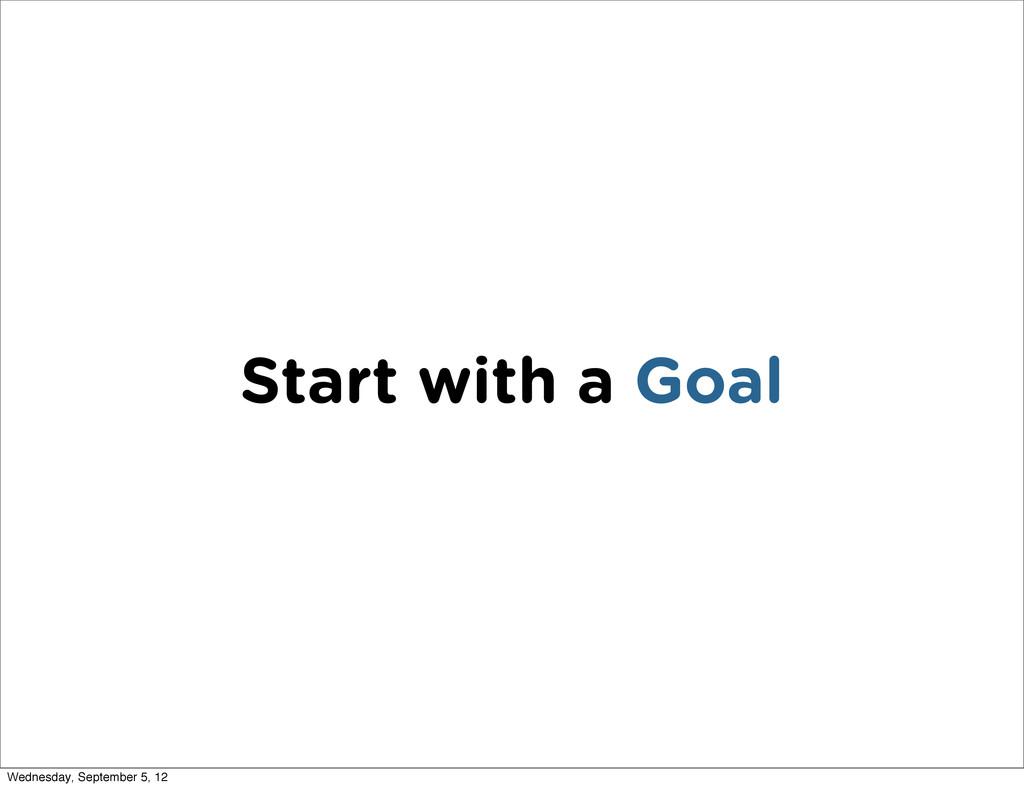 Start with a Goal Wednesday, September 5, 12